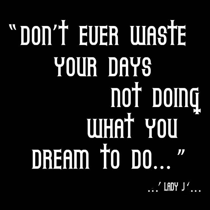 Don't Ever Waste Your Days